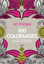 Art-thérapie: 100 coloriages anti-stress (フランス語) ハードカバー